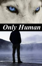 Only Human by ssps87