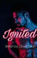 IGNITED (MalexMale) [Completed]✔ by Onyx_Orion