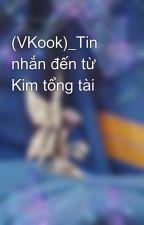 (VKook)_Tin nhắn đến từ Kim tổng tài by Zic_BTS