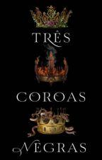 TRÊS COROAS NEGRAS by VitoriaBarbosa803