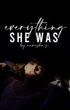 Everything She Was | ✎ by ishaqzadein