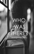 Who Was There? by NotYourLittleWitch