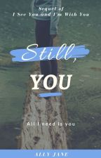 Still, You (End) by AllyParker8