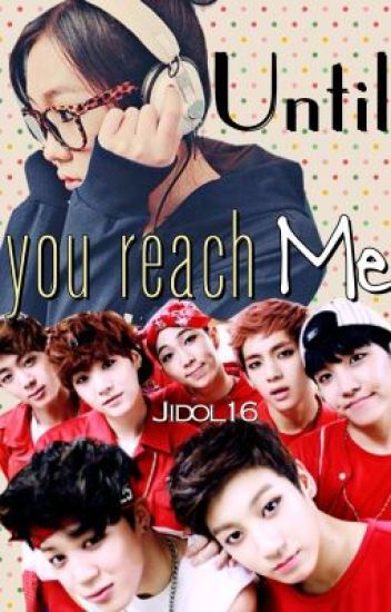 Until You Reach Me (BTS Fanfiction)