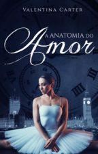 A anatomia do amor by ValentinaCarter234