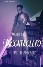 Uncontrolled by brazyybabee