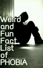 2. Weird and Fun Facts List of PHOBIAS by raeyeonee