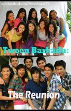 Tween Barkada: The Reunion  [Book 1, 2 & 3] by Hazel_KYJ