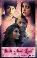 HATE AND LOVE [ Devakshi And Manan FF ] by DevAkshi_MaNan