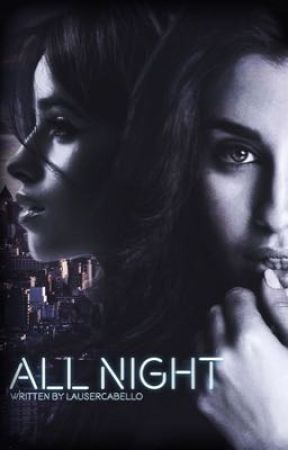 all night » camren one-shot by LauserCabello