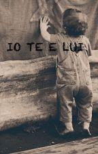 IO TE E LUI by JOTUMMARELLO