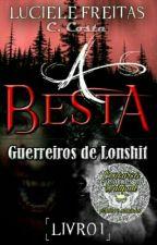 A Besta. Série: Guerreiros De Lonshit ( Em Pausa) by Luciele_Freitas