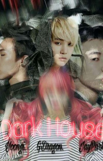 Dark House ..:Min Yoongi ..:GDragon..:JayPark: