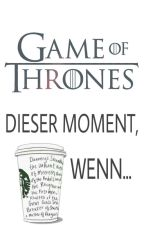 Game of Thrones | Dieser Moment, wenn... by Angel_in_life