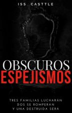 Obscuros Espejismos by IssCasttlee