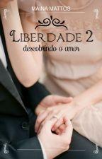 Liberdade 2 - Descobrindo o amor (completa) by Mainamattos