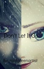 Don't Let It Go (Jelsa Fanfic) by mintgreenartist
