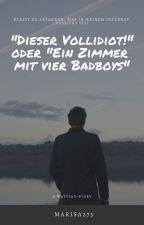 """""""Dieser Vollidiot!"""" oder """"Ein Zimmer mit vier Badboys?!"""" by Saphira248"""