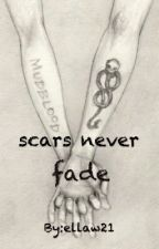 Scars Never Fade by ellaw21