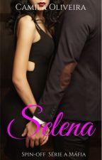Selena | Livro Bônus Série a Máfia (DISPONÍVEL NA AMAZON) by CamilaOliveira09