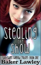Stealing The Show (Such Sweet Sorrow Trilogy  Book One) by bakerlawley