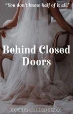 Behind Closed Doors by ArielNONMERMAID92