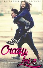 Crazy Love by precious_unicorn91