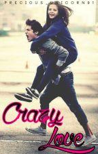Crazy Love by precious_unicorn91