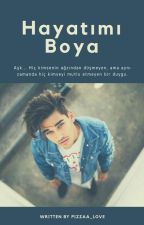 Hayatımı Boya (BxB) by pizzaa_love