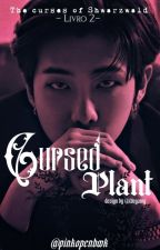 The Curses of Schwarzwald - Cursed Plant (knj) (CONCLUÍDA) by pinkopenbook