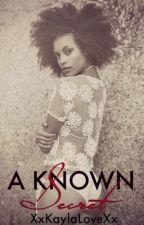 A Known Secret #1 by XxKaylaLoveeXx