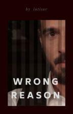 Wrong Reason by intisar_r