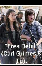"""""""Eres Debil""""(Carl grimes & Tu) by GladysAnn55"""