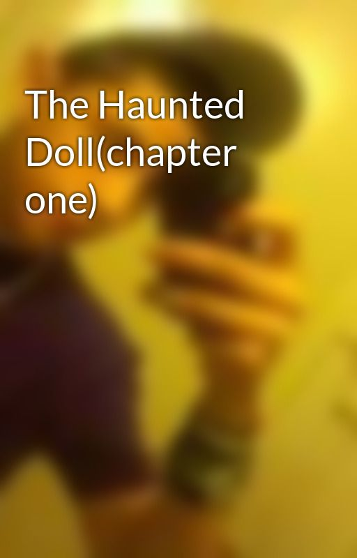 The Haunted Doll(chapter one) by DiegoSalinas