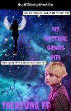 My Mystical Badass girl (Taehyung FF)||Completed by BTSGayIsHeartu