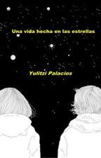 Una vida hecha en las estrellas by Yulitzipalacios