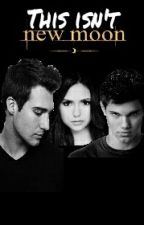 This isn't Twilight Saga: New Moon (Book 2) by Wendolyne_Aguilar_15