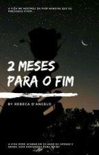 2 Meses para o fim by RebecaGgf