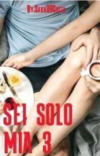 SEI SOLO MIA 3 by Sara99Costa