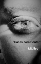 """Cosas para Contar"" by Mjellys"