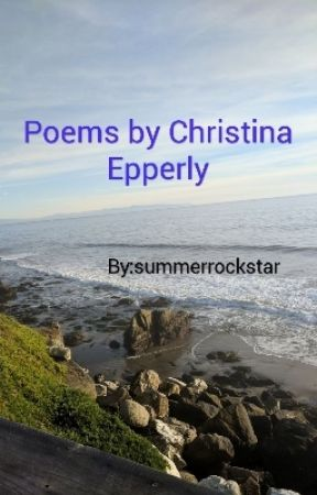 Poems By Christina Epperly by summerrockstar
