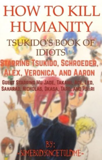 How To Kill Humanity: Tsukido's Book of Idiots