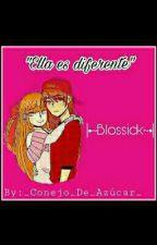 ELLA ES DIFERENTE ❤ (Blossick) by _Conejo_De_Azucar_