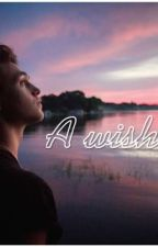 A Wish...  (WHY DON'T WE ) Completed #33 in 'dying' by taypev
