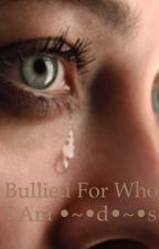 ~BULLIED FOR WHO I AM~D.S~.  [Discontinued]  by tpwk_emily