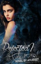 Rejected? Whatever. (COMPLETED) by Anubis27