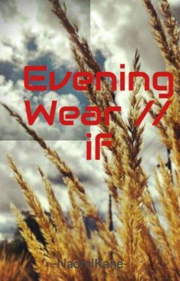 Evening Wear // if