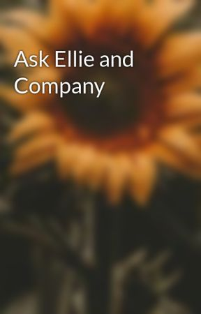 Ask Ellie and Company by Mercy_The_Savior