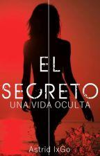 El Secreto: Una Vida Oculta by AstridIxGo