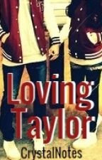 Loving Taylor by CrystalNotes
